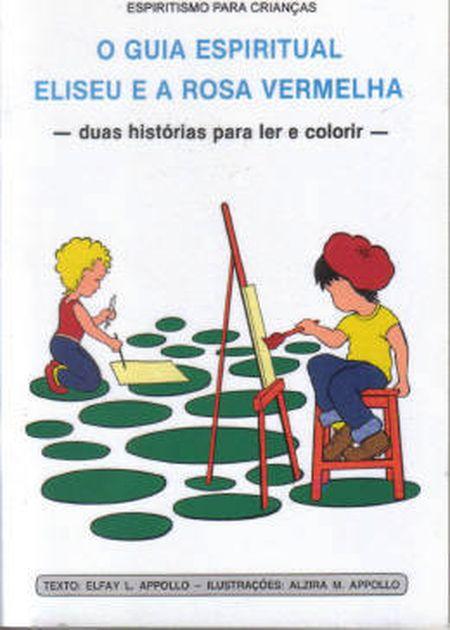 GUIA ESPIRITUAL (O) / ELISEU E A ROSA VERMELHA - INF.