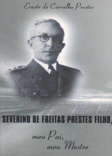 SEVERINO DE FREITAS PRESTES FILHO, MEU PAI, ..