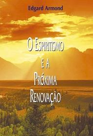 ESPIRITISMO E A PROXIMA RENOVACAO (O)