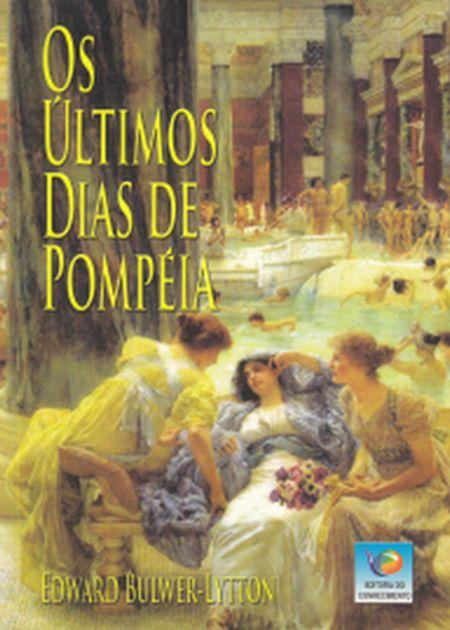 ULTIMOS DIAS DE POMPEIA (OS) - CONHECIMENTO