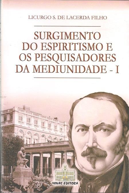 SURGIMENTO DO ESPIRITISMO E OS PESQUISADORES DA MEDIUNIDADE - VOL I