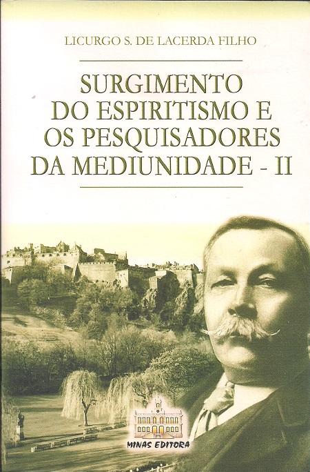 SURGIMENTO DO ESPIRITISMO E OS PESQUISADORES DA MEDIUNIDADE - VOL II