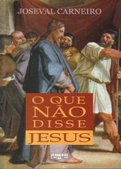 QUE NAO DISSE JESUS (O)
