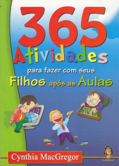 365 ATIVIDADES P/ FAZER C/ SEUS FILHOS APÓS AS AULAS
