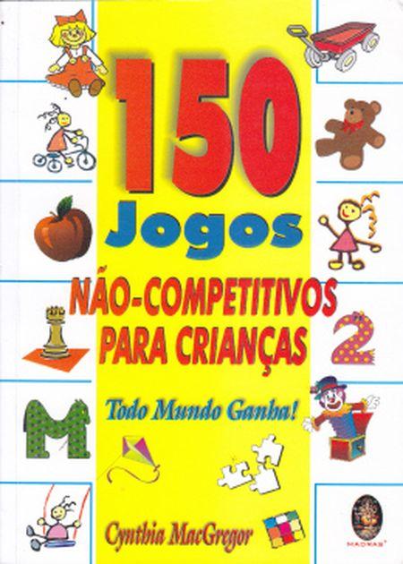 150 JOGOS NÃO-COMPETITIVO PARA CRIANÇAS