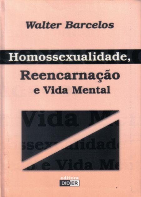 HOMOSSEXUALIDADE REENCARNAÇÃO E VIDA MENTAL