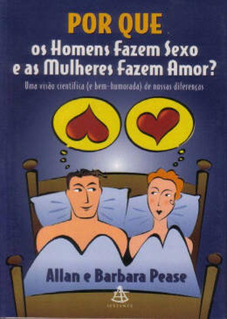 POR QUE OS HOMENS FAZEM SEXO E AS MULHEREM FAZEM AMOR?