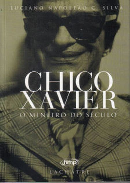 CHICO XAVIER O MINEIRO DO SECULO