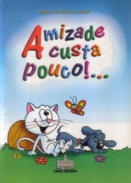 AMIZADE CUSTA POUCO - INFANTIL