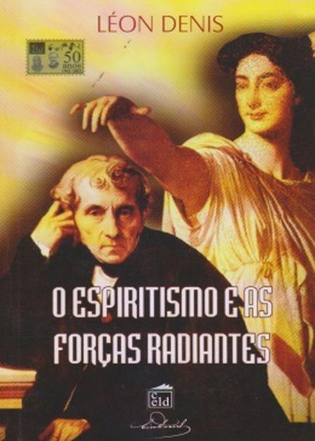 ESPIRITISMO E AS FORCAS RADIANTES (O)