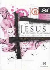 SAGA DOS CAPELINOS (A) 6 JESUS O DIVINO  DISCIPULO