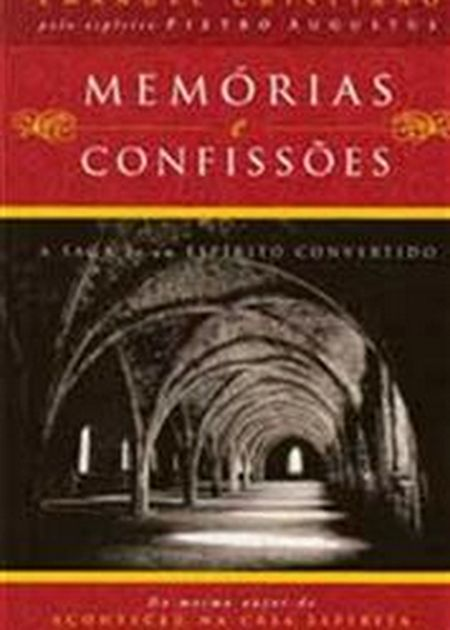 MEMORIAS E CONFISSOES A SAGA DE UM ESPIRITO CONVERTIDO