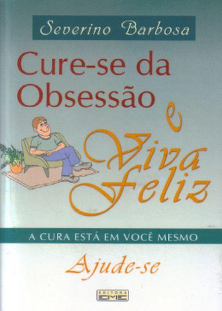CURE SE DA OBSESSAO E VIVAFELIZ