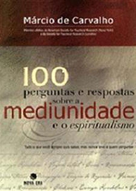 100 PERGUNTAS E RESPOSTAS S/ MEDIU. E O ESPIRITUALISMO