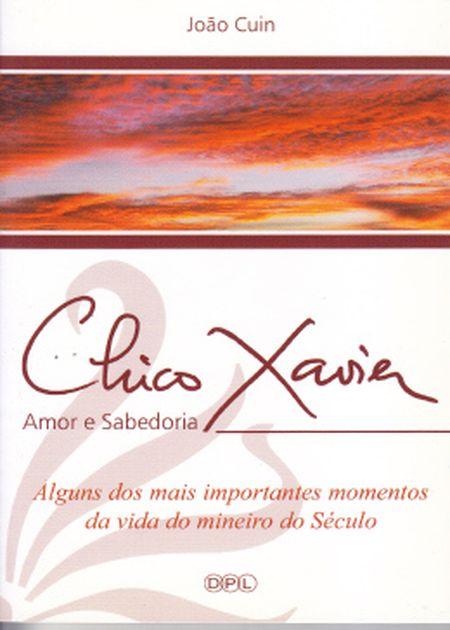 CHICO XAVIER AMOR E SABEDORIA