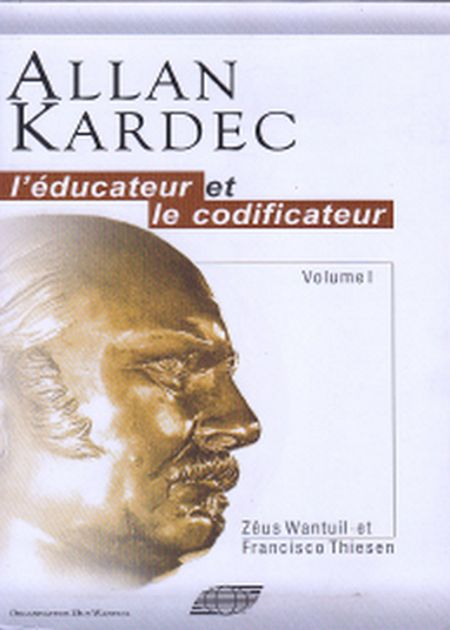 ALLAN KARDEC L'EDUCATEUR ET LE CODIFICATEUR - VOL - I