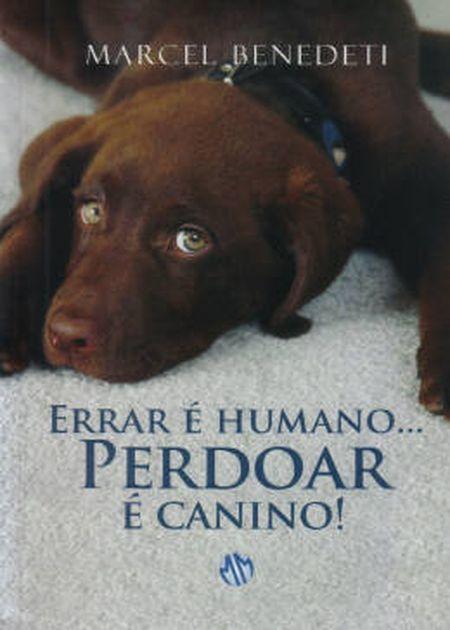 ERRAR E HUMANO... PERDOAR E CANINO!