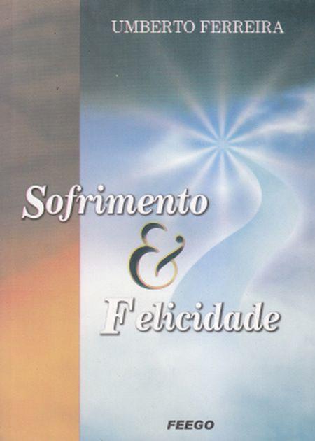 SOFRIMENTO & FELICIDADE
