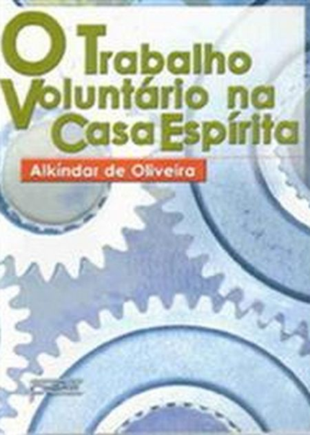 TRABALHO VOLUNTARIO NA CASA ESPIRITA (O)