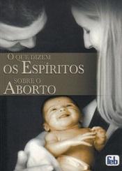 QUE DIZEM OS ESPIRITOS S/O ABORTO (O) - NOVO