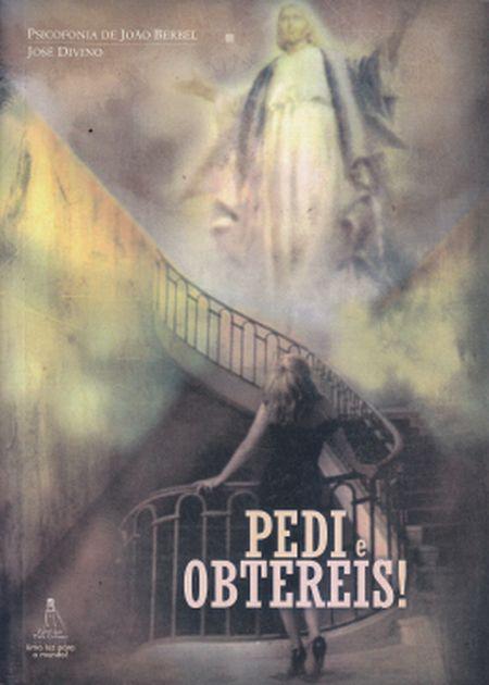 PEDI E OBTEREIS!