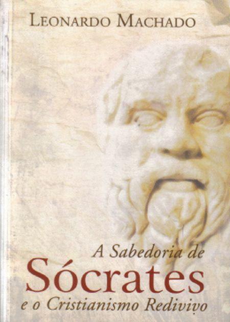 SABEDORIA DE SÓCRATES E O CRISTIANISMO REDIVIVO (A)