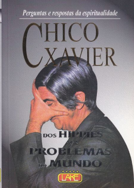 CHICO XAVIER DOS HIPPIES AOS PROBLEMAS DO MUNDO