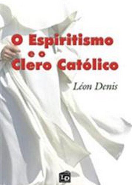 ESPIRITISMO E O CLERO CATOLICO (O)