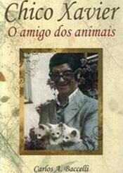 CHICO XAVIER O AMIGO DOS ANIMAIS