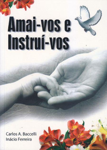 AMAI-VOS E INSTRUI-VOS