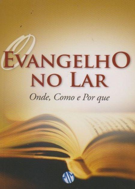 EVANGELHO NO LAR (O) - COMO ONDE PORQUE