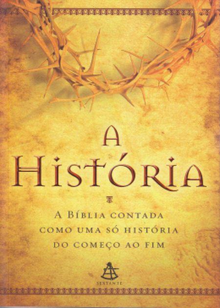 HISTORIA A BIBLIA CONTADA COMO UMA SO HISTORIA DO COMEÇO AO FIM (A)
