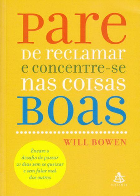PARE DE RECLAMAR E CONCENTRE-SE NAS COISAS BOAS