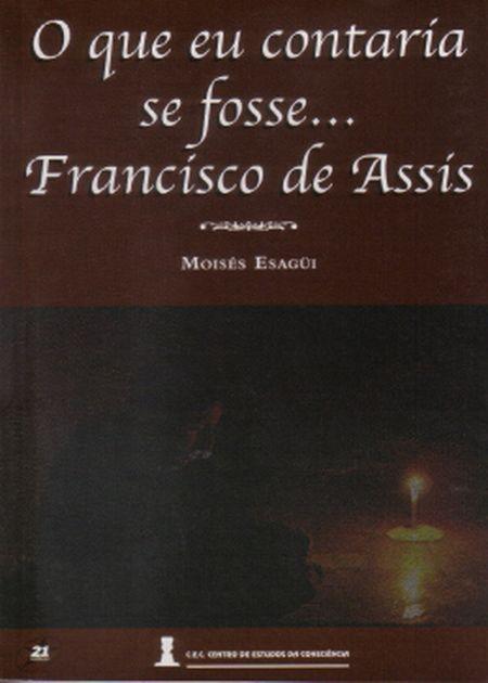 QUE EU CONTARIA SE FOSSE FRANCISCO DE ASSIS (O)