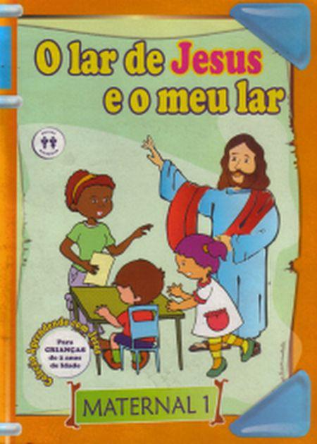 LAR DE JESUS E O MEU LAR (O) - MATERNAL 1 - INFANTIL