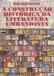 CONSTRUCAO HISTORICA DA LITERATURA UMBANDISTA