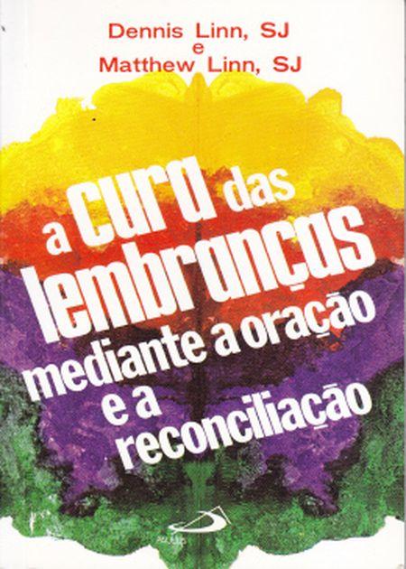 CURA DAS LEMBRANÇAS MEDIANTE A ORACAO E A REONCILIACAO (A)