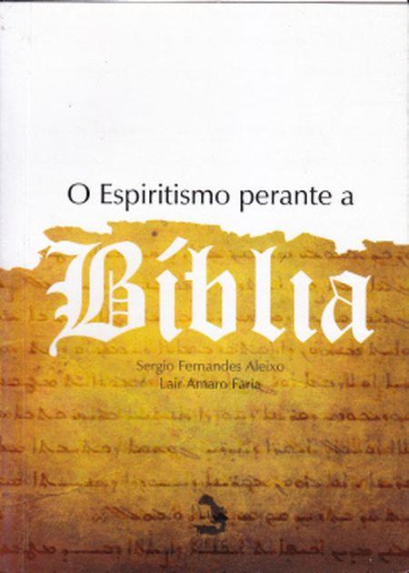ESPIRITISMO PERANTE A BIBLIA (O)
