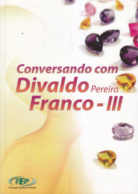 CONVERSANDO COM DIVALDO PEREIRA FRANCO - VOL III