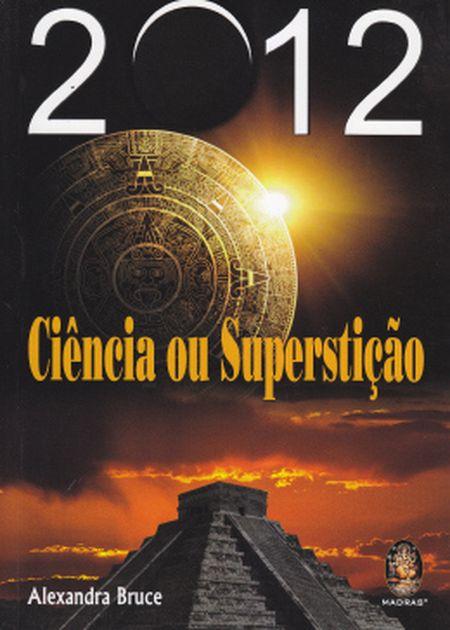 2012 CIÊNCIA OU SUPERSTIÇÃO
