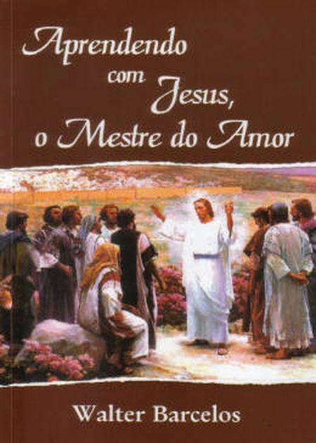 APRENDENDO COM JESUS O MESTRE DO AMOR