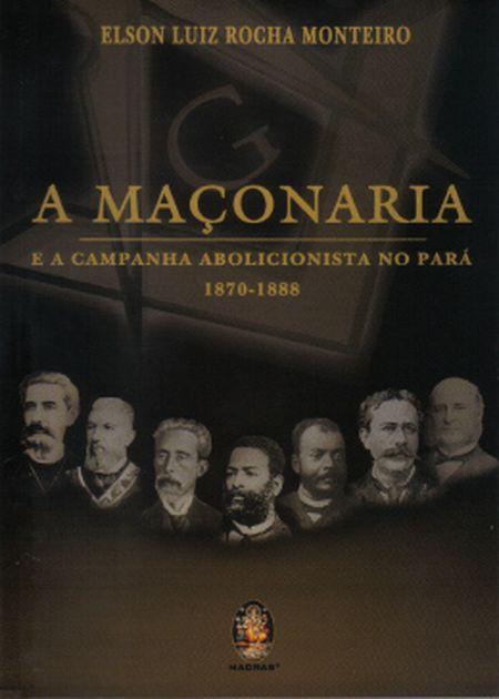 MACONARIA E A CAMPANHA ABOLICIONISTA NO PARA (A)