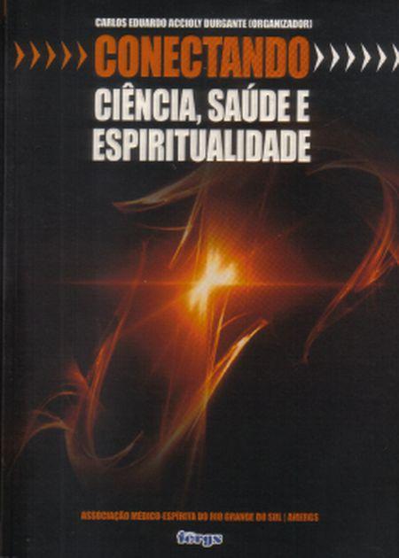 CONECTANDO - CIENCIA, SAUDE E ESPIRITUALIDADE - VOL I
