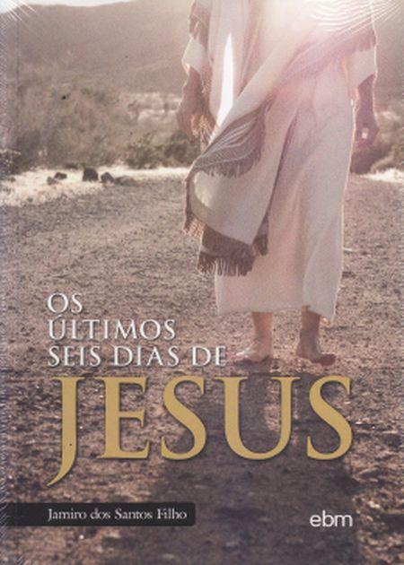 ULTIMOS SEIS DIAS DE JESUS (OS)