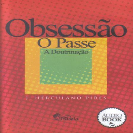 - AUDIOBOOK - OBSESSAO O PASSE A DOUTRINACAO - MP3