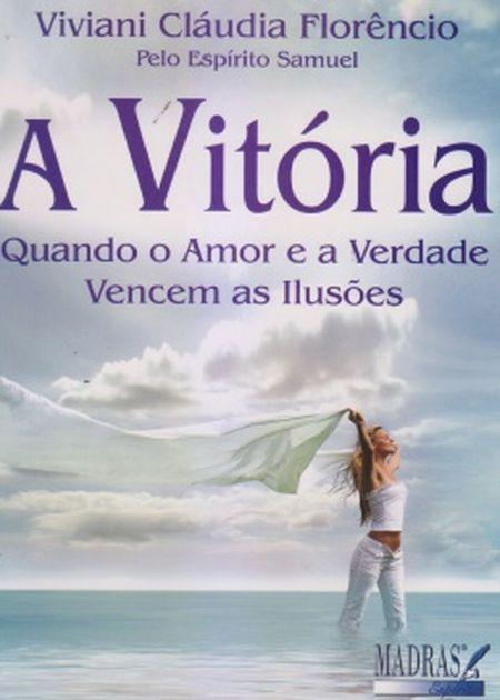 VITORIA (A) QUANDO O AMOR E A VERDADE VENCEM AS ILUSOES