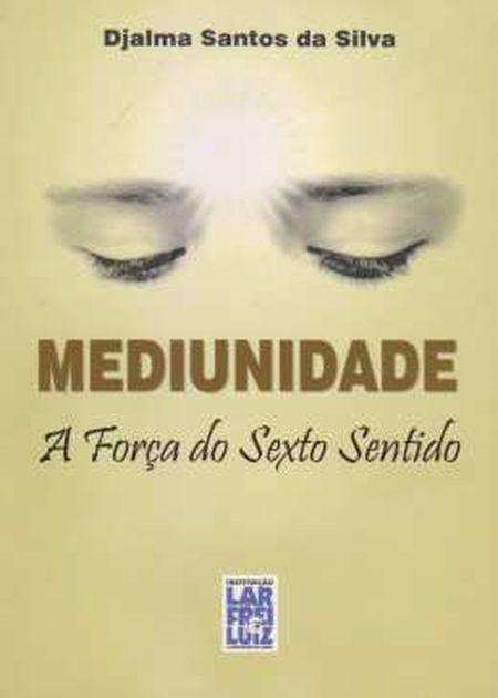 MEDIUNIDADE A FORÇA DO SEXTO SENTIDO