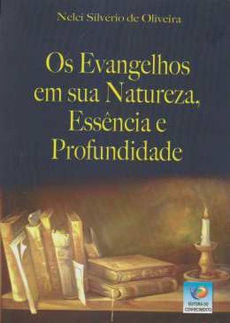 EVANGELHOS EM SUA NATUREZA ESSENCIA E PROFUNDIDADE