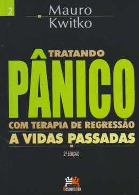 TRATANDO PANICO COM TERAPIA DE REGRESSAO A VIDAS PASSADAS