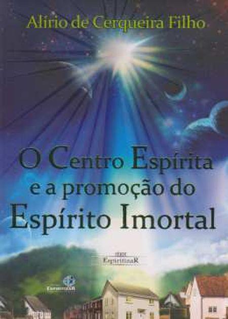 CENTRO ESPIRITA E A PROMOCAO DO ESPIRITO IMORTAL (O)